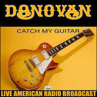 Donovan - Catch My Guitar (Live)