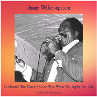 Jimmy Witherspoon - Confessin' The Blues / Ooo Wee When The Lights Go Out (All Tracks Remastered)
