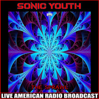 Sonic Youth - The Sprawl (Live)