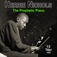 Herbie Nichols - The Prophetic Piano