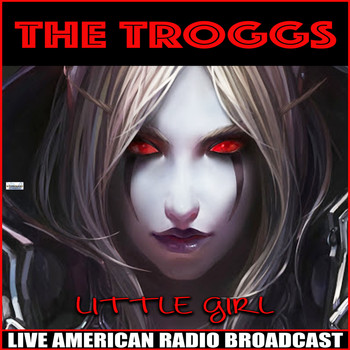 The Troggs - Little Girl (Live)
