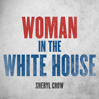 Sheryl Crow - Woman In The White House (2020 Version)