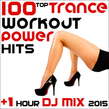 Workout Trance - 100 Top Trance Workout Power Hits + 1 Hour DJ Mix 2015