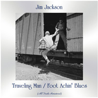 Jim Jackson - Traveling Man / Foot Achin' Blues (All Tracks Remastered)