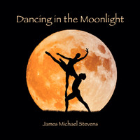 James Michael Stevens - Dancing in the Moonlight
