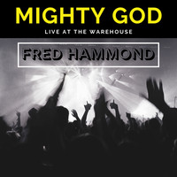 Fred Hammond - Mighty God (Live at the Warehouse)