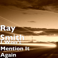 Ray Smith - I Won't Mention It Again