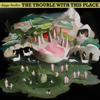 Large Bodies - The Trouble with This Place