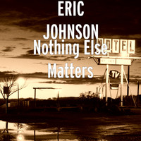 Eric Johnson - Nothing Else Matters (Explicit)