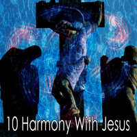 Praise and Worship - 10 Harmony with Jesus (Explicit)