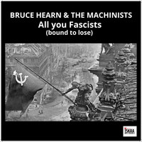 Bruce Hearn & the Machinists - All You Fascists (Live)