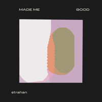 Strahan - Made Me Good