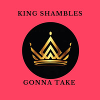 King Shambles - Gonna Take
