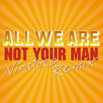 All We Are - Not Your Man (Ninetoes Eighties Electro Remix)