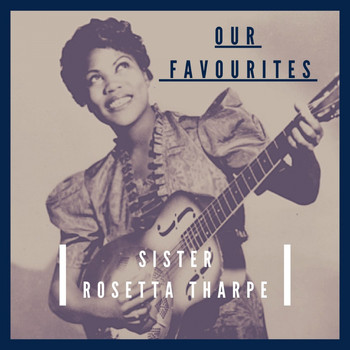 Sister Rosetta Tharpe - Our Favourites (Explicit)