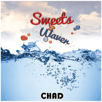 Chad - Sweets & waver (Explicit)