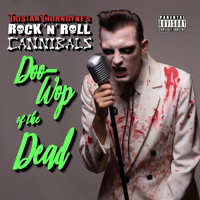 Tristan Thorndyke's Rock'n'roll Cannibals - Doo-Wop of the Dead (Explicit)