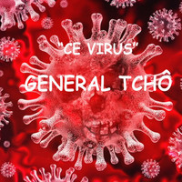 General Tchô - Ce virus (Explicit)