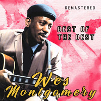 Wes Montgomery - Best of the Best (Remastered)