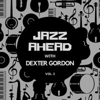 Dexter Gordon - Jazz Ahead with Dexter Gordon, Vol. 2