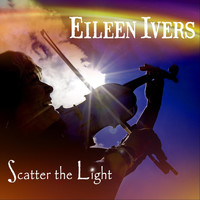 Eileen Ivers - Scatter the Light
