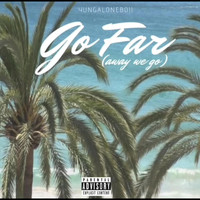 yungaloneboii - Go Far (Away We Go) (Explicit)
