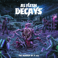 As Flesh Decays - The Horror of It All