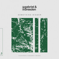 Gabriel & Dresden feat. Sub Teal - Something Bigger (Elevven & Nourey Mixes)
