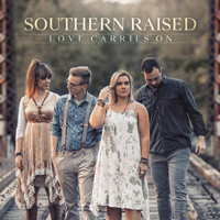 Southern Raised - Love Carries On