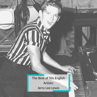 Jerry Lee Lewis - The Best of 50s English Artists: Jerry Lee Lewis