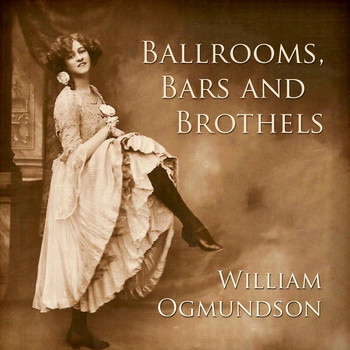 William Ogmundson - Ballrooms, Bars and Brothels
