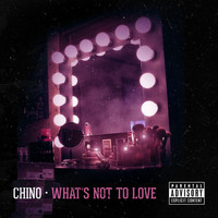 Chino - What's Not to Love (Explicit)