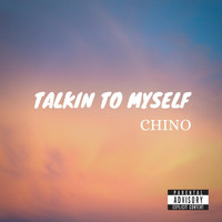 Chino - Talkin' to Myself (Explicit)