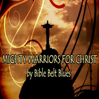 Bible Belt Blues - Mighty Warriors for Christ