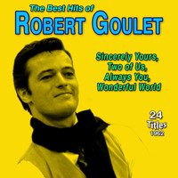 Robert Goulet - The Best Hits of Robert Goulet - Sincerely Your Two of Us Always You Wonderful World