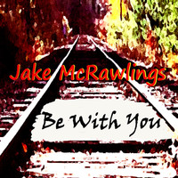 Jake McRawlings - Be with You
