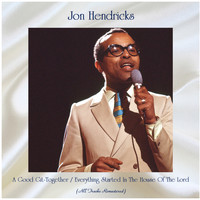 Jon Hendricks - A Good Git-Together / Everything Started In The House Of The Lord (All Tracks Remastered)