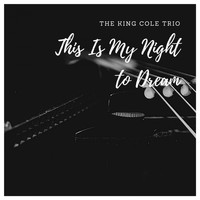 The King Cole Trio - This Is My Night to Dream