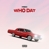 Primo - Who Dat (Explicit)