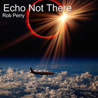 Rob Perry - Echo Not There