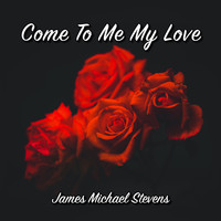James Michael Stevens - Come to Me My Love - Romantic Piano
