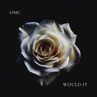 OMC - Would It (Explicit)
