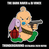 The Dark Raver & DJ Vince - Thunderground (Estaloca 2020 Refix)