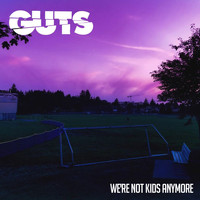 Guts - We're Not Kids Anymore (Explicit)