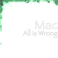 MAC - All Is Wrong (Explicit)