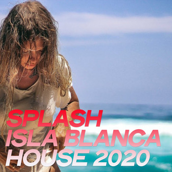 Various Artists - Splash Isla Blanca House 2020 (The Best Selection House Music 2020 By Isla Blanca)