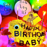 Bob Log III - Happy Birthday Baby, Vol. 1 (Explicit)