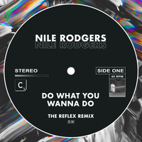 Nile Rodgers - Do What You Wanna Do (The Reflex Greatest Dancer Mix - Shorter Edit)