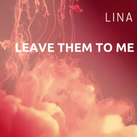 Lina - Leave Them to Me