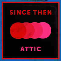 Attic - Since Then